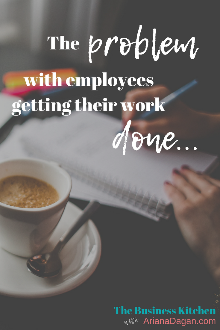 The problem with employees getting their work done