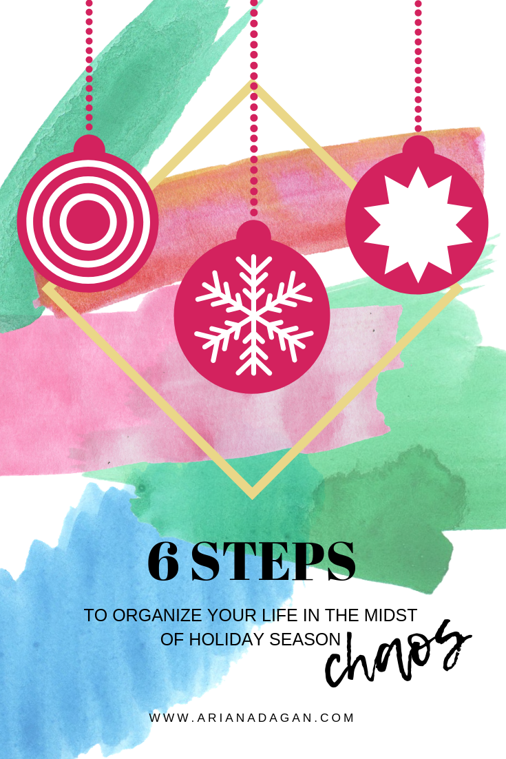6 Steps to Organize your Life in the Midst of Holiday Season chaos