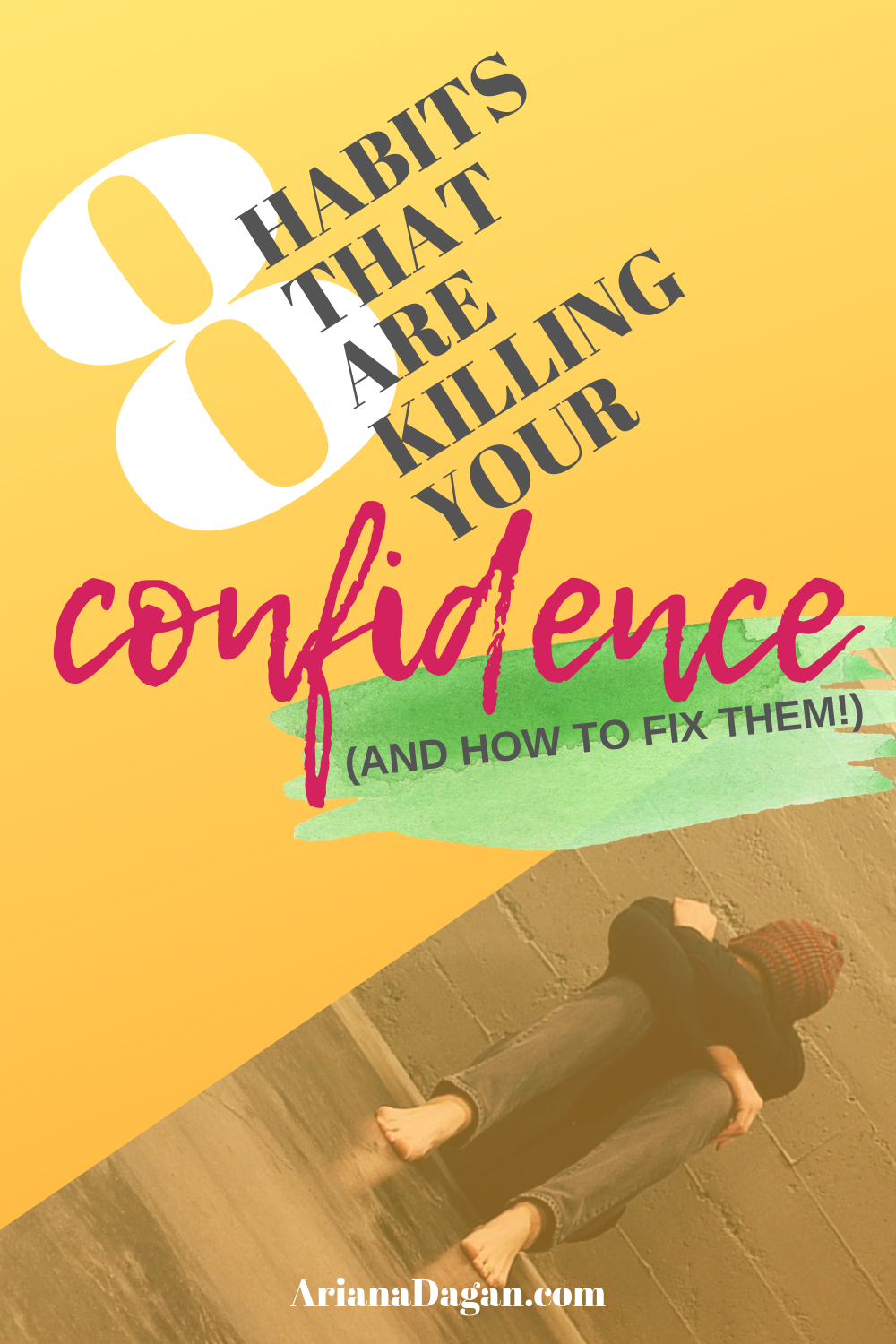 8 Habits That Are Killing Your Confidence by Ariana Dagan