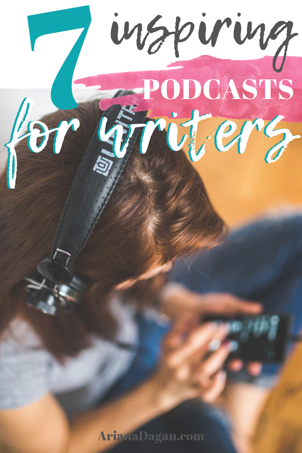 7 Inspiring Podcasts for writers by ariana dagan