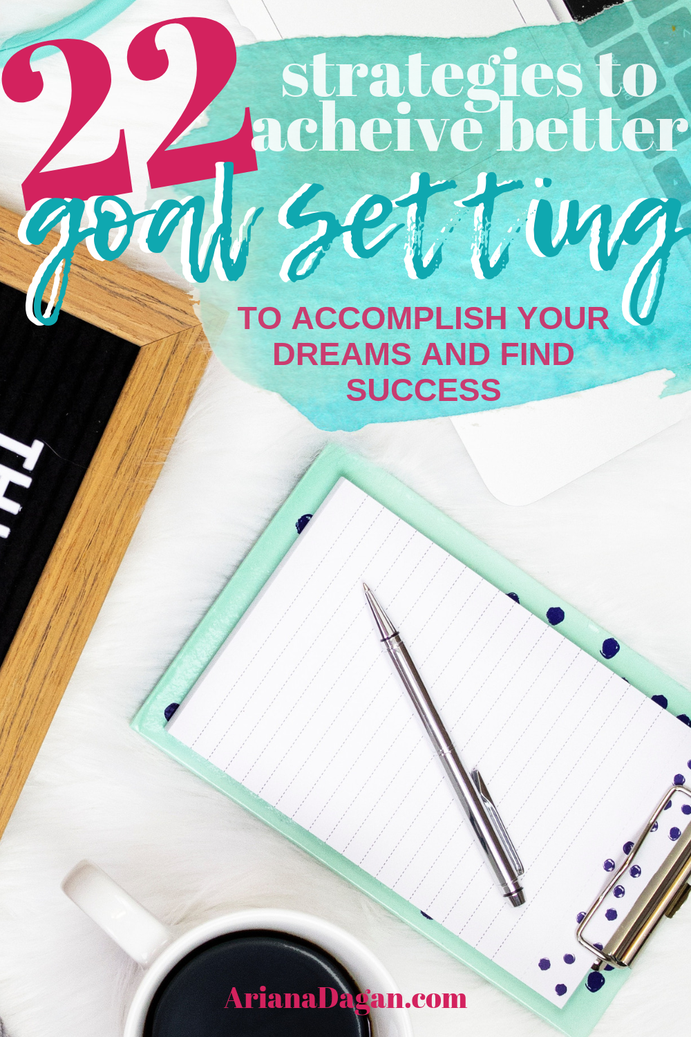 22 Strategies to achieve better goal setting to accomplish your dreams and find success by ariana dagan